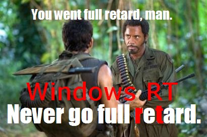 Windows RT (ReTard) (Screen from Tropic Thunder movie)